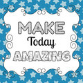 Make today amazing quote inspiring motivating phrase for design Royalty Free Stock Photos
