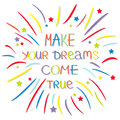 Make your dreams come true. Colored firework. Quote motivation calligraphic inspiration phrase. Lettering graphic background Flat