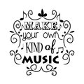 Make your own kind of music.