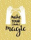 Make your own magic - hand drawn inspiring poster. illustration with stylish lettering.