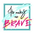 He makes me brave - inspire and motivational quote. Hand drawn religious lettering. Print for inspirational poster,