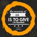 The Meaning Of Life Is To Give Life Meaning - Motivational And Inspirational Quote About Life With Rounded Yellow Brush Stroke