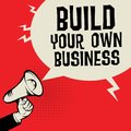 Megaphone Hand, business concept with text Build Your Own Business