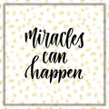 Miracles can happen. Inspirational and motivational handwritten quote. Vector modern calligraphy print