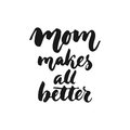 Mom`s makes all better - hand drawn lettering phrase for Mother`s Day isolated on the white background. Fun brush ink inscription