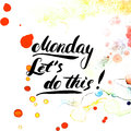 Monday. Let's do this! Hand painted brush pen ink calligraphy. Inspirational motivational quote .