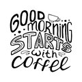 Monochrome hand-drawn lettering quote - Good morning starts with coffee