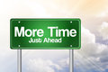 More Time, Just Ahead Green Road Sign