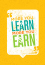 The More You Learn The More You Earn. Inspiring Creative Motivation Quote. Vector Typography Poster Concept