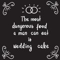The most dangerous food a man can eat is wedding cake - motivational quote lettering.