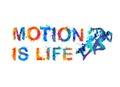 Motion is life. Splash paint