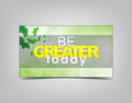 Motivational background be greater today typography poster Stock Image