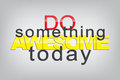 Motivational background do something awesome today typography poster Stock Photos