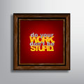 Motivational background do your work don t be stupid Royalty Free Stock Image