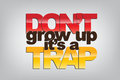 Motivational background don t grow up it s a trap Royalty Free Stock Photography