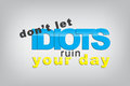 Motivational background don t let idiots ruin your day typography poster Stock Image