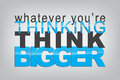Motivational background whatever you re thinking think bigger typography poster Royalty Free Stock Photos