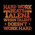Motivational Inspiring Quote - Hard Work Beats Talent When Talent Doesn`t Work Hard