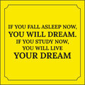 Motivational quote. If you fall asleep now, you will dream. Royalty Free Stock Photo