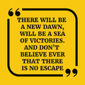 Motivational quote.There will be a new dawn, will be a sea of vi