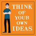 Motivational quote. Think of your own ideas.