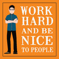 Motivational quote. Work hard and be nice to people.