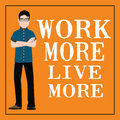 Motivational quote. Work more live more.
