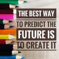 Motivational quotes on the best way to predict the future is to create it Royalty Free Stock Photo