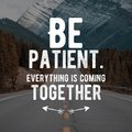 Motivational quotes for life and success. be patient everything is coming together.