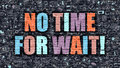Multicolor No Time for Wait on Dark Brickwall. Doodle Style. Royalty Free Stock Photo