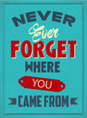 Never Every Forget Where You Came From Royalty Free Stock Photo