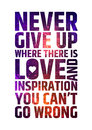 Never give up where there is love and inspiration