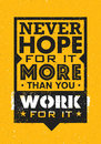 Never Hope For It More Than You Work For It. Inspiring Creative Motivation Quote. Vector Typography Banner Design