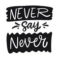 Never say Never lettering phrase. Black ink. Vector illustration. Isolated on white background Royalty Free Stock Photo