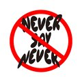 Never say never Positive quotes printable sign inspirational Royalty Free Stock Photo