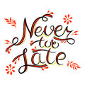 Never too late.  Hand vector lettering phrase. Royalty Free Stock Photo
