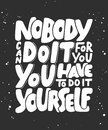 Nobody can do it for you, you have to do it yourself.