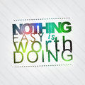 Nothing easy is worth doing Royalty Free Stock Photo