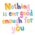 Nothing is ever good enough for you lettering design Stock Image
