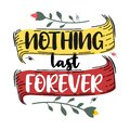 Nothing last forever. Premium motivational quote. Typography quote. Vector quote with white background
