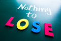 Nothing to lose conceptual words blackboard Stock Images