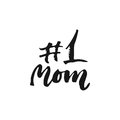 Number One Mom - hand drawn lettering phrase for Mother`s Day isolated on the white background. Fun brush ink inscription for phot