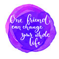 One friend can change your whole life. Inspirational quote at purple watercolor background. Saying for the world Royalty Free Stock Photo
