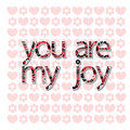 The original spelling of the phrase You are my joy. Royalty Free Stock Photo