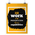 Our work is the presentation of our capabilities. Inspirational motivational quote about work. Poster design for wall