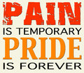 Pain is temporary pride is forever motivational quote about and Royalty Free Stock Photos