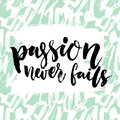 Passion never fails. Inspirational quote, brush calligraphy. Black vector text on artistic pastel green background with