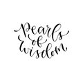 Pearls of wisdom. Vector inspirational calligraphy. Modern hand-lettered print and t-shirt design.