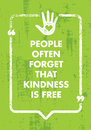 People Often Forget That Kindness Is Free. Charity Inspiration Creative Motivation Quote. Vector Typography Banner