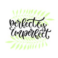 Perfectly imperfect - vector handwritten phrase. Modern calligraphic print design for cards, poster or t-shirt.